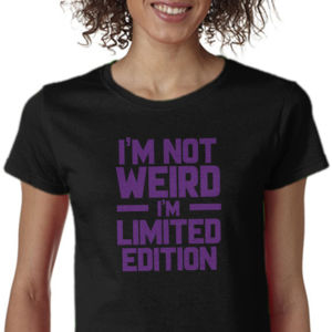 I'm Not Weird I'm Limited Edition Thumbnail